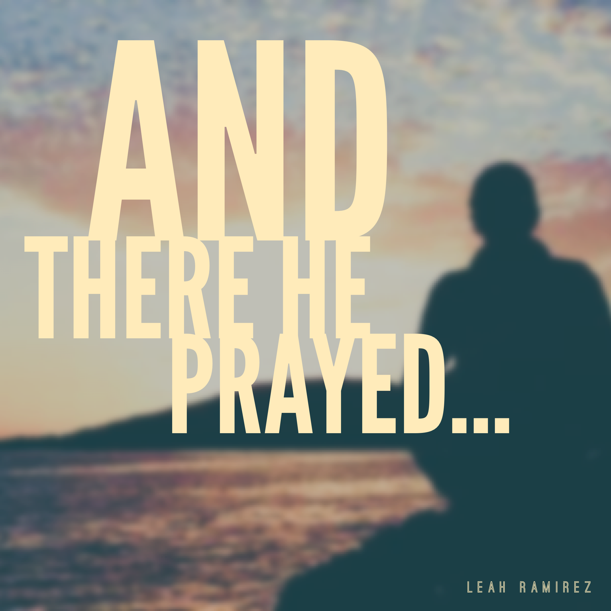 And there He Prayed