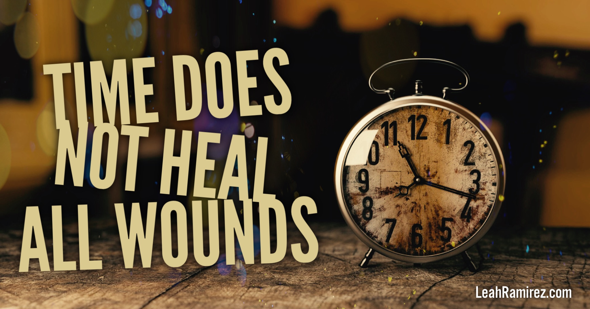 Time Does Not Heal All Wounds